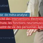 Synthèse : L'efficacité des interventions électroniques sur la chute, les fonctions neuromusculaires et la qualité de vie des personnes âgées : revue systématique et  méta-analyse
